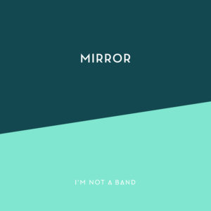 I'm Not A Band - Mirror - Cover
